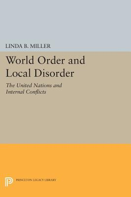 World Order and Local Disorder: The United Nations and Internal Conflicts Linda B. Miller