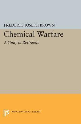 Chemical Warfare: A Study in Restraints  by  Frederic Joseph Brown