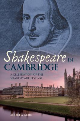 Shakespeare in Cambridge: A Celebration of the Shakespeare Festival in Cambridge  by  Andrew Muir