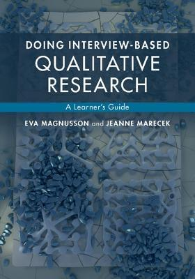 Doing Interview-Based Qualitative Research: A Learners Guide  by  Eva Magnusson