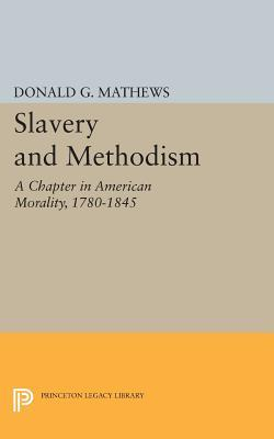 Slavery and Methodism: A Chapter in American Morality, 1780-1845 Donald G Mathews