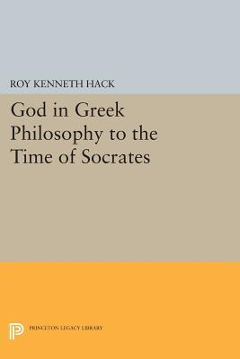 God in Greek Philosophy to the Time of Socrates  by  Roy K. Hack