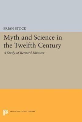 Myth and Science in the Twelfth Century: A Study of Bernard Silvester Brian Stock  Comp
