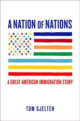 A Nation of Nations: A Great American Immigration Story Tom Gjelten