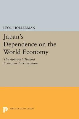 Japanese Dependence on World Economy: An Approach Toward Economic Liberalization Leon Hollerman