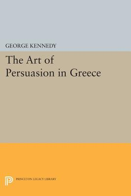 History of Rhetoric, Volume I: The Art of Persuasion in Greece George A Kennedy