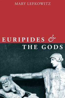 Euripides and the Gods  by  Mary R Lefkowitz