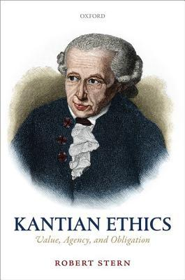 Kantian Ethics: Value, Agency, and Obligation  by  Robert Stern