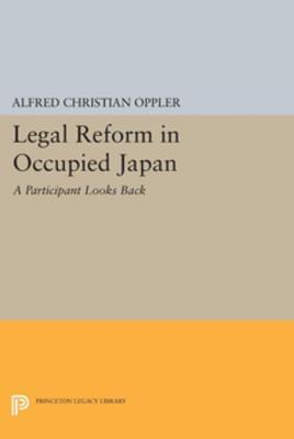 Legal Reform in Occupied Japan: A Participant Looks Back  by  Alfred C. Oppler