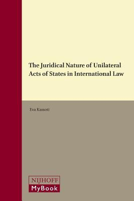 The Juridical Nature of Unilateral Acts of States in International Law Eva Kassoti