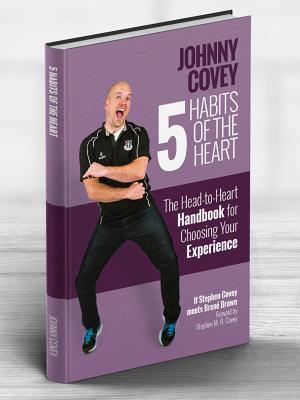5 Habits of the Heart: The Head-To-Heart Playbook for Choosing Your Experience  by  Johnny Covey