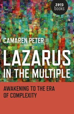 Lazarus in the Multiple: Awakening to the Era of Complexity  by  Camaren Peter