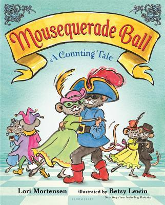 Mousequerade Ball: A Counting Tale  by  Lori Mortensen