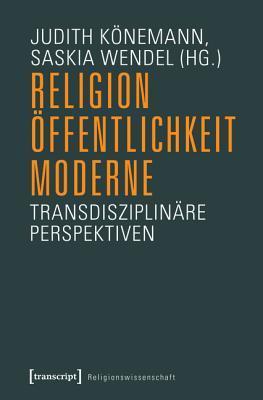 Religion, Offentlichkeit, Moderne: Transdisziplinare Perspektiven  by  Judith Konemann