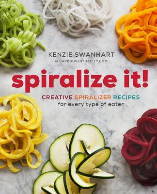 Spiralize It!: Creative Spiralizer Recipes for Every Type of Eater Sonoma Press