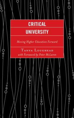Critical University: Moving Higher Education Forward  by  Tanya Loughead