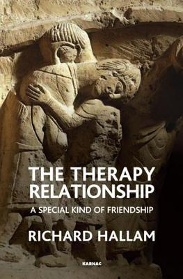 The Therapy Relationship: A Special Kind of Friendship Richard Hallam