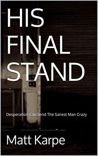 HIS FINAL STAND: Desperation Can Send The Sanest Man Crazy Matt Karpe