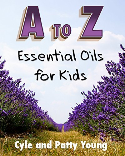 A to Z: Essential Oils for Kids (Restoring Wellness Books Book 1)  by  Cyle Young