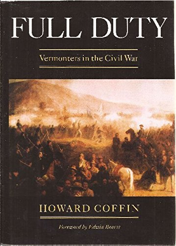 Full Duty: Vermonters In The Civil War  by  Howard Coffin