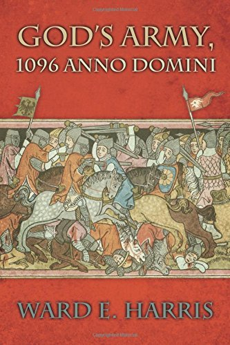 Gods Army, 1096 Anno Domini  by  Ward E. Harris