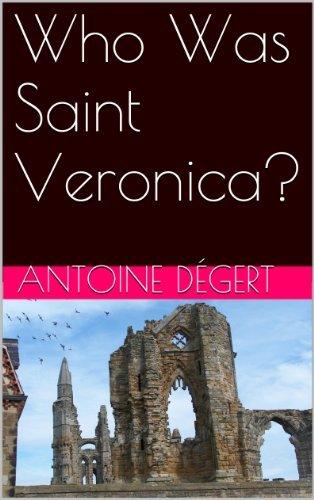 Who Was Saint Veronica?  by  Antoine Degert