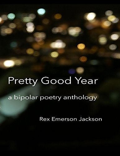 Pretty Good Year - A Bipolar Poetry Anthology  by  Rex Emerson Jackson