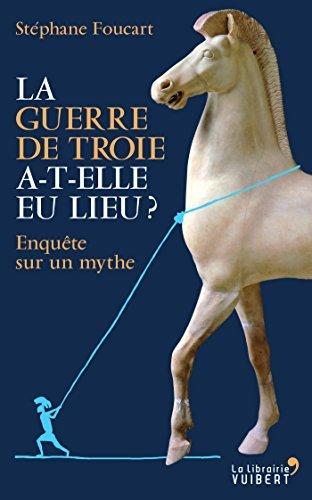 La Guerre de Troie a-t-elle eu lieu ? Enquête sur un mythe  by  Stéphane Foucart