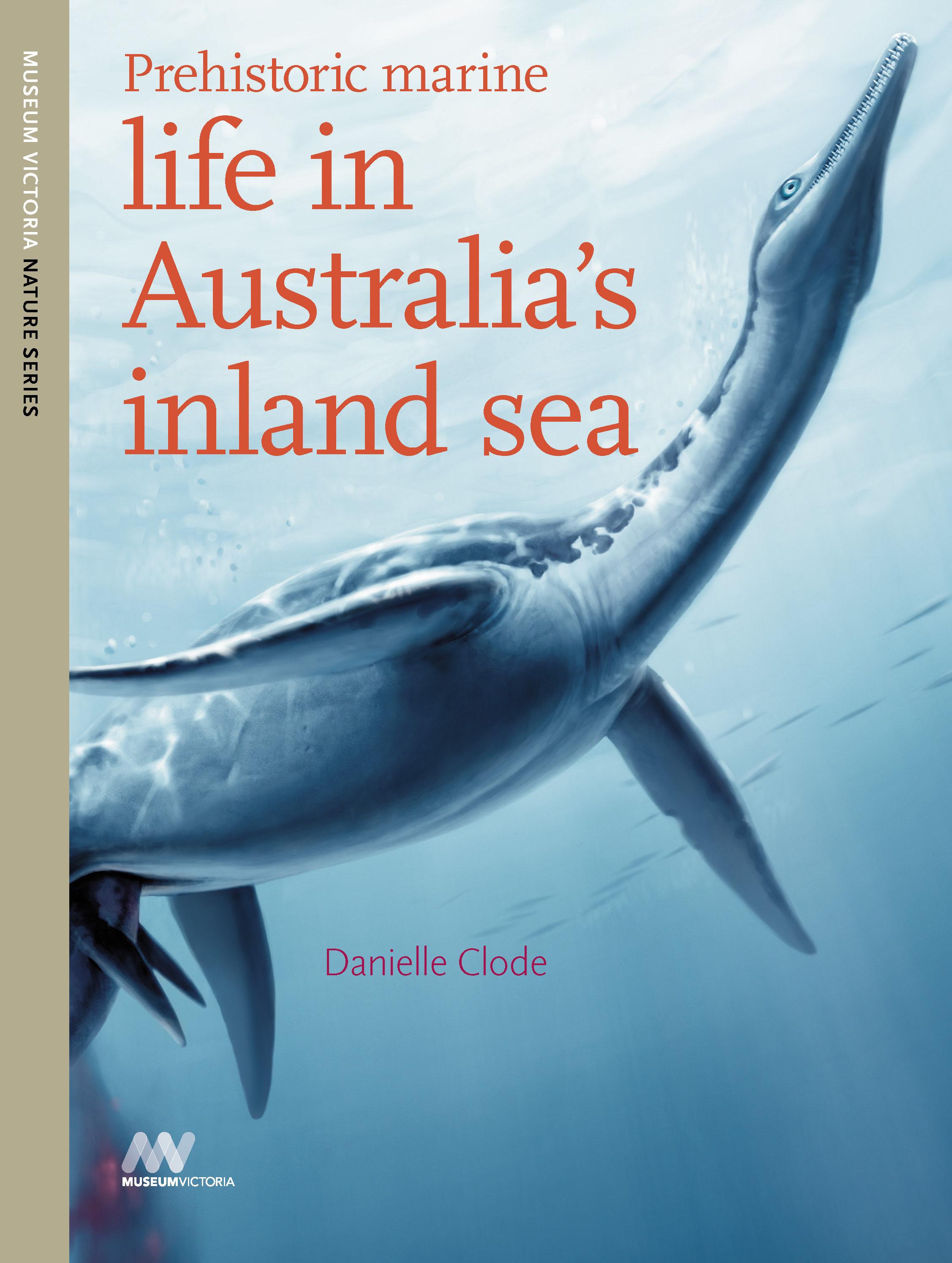 Prehistoric Marine Life in Australias Inland Sea  by  Danielle Clode
