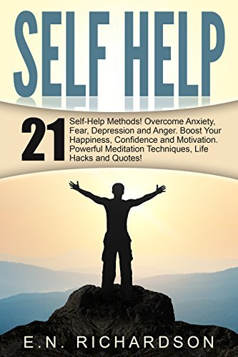 Self Help: 21 Self-Help Methods! Self Help Counseling To Overcome Anxiety, Fear, Depression And Anger. Boost Your Happiness, Confidence and all day-Motivation. ... Boost Happiness, Mindset, Counseling)  by  E. N. Richardson