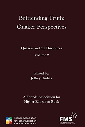 Befriending Truth: Quaker Perspectives: Quakers and the Disciplines: Volume 2  by  Jeffrey Dudiak