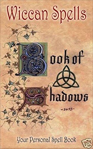 Wicca: Wiccan Spells: A Wiccan Book of Shadows! Your Personal Spell Book (Wicca, Wiccan, Book of Shadows) Karen Bonderud