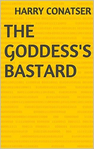 The Goddesss Bastard  by  Harry Conatser
