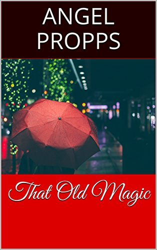 That Old Magic  by  Angel Propps