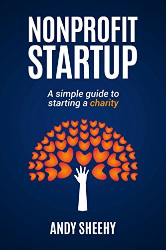 Nonprofit Startup: A Simple Guide to Starting a Charity  by  Andy Sheehy