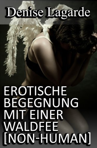 Erotische Begegnung mit einer Waldfee [Non-Human] (NonHuman Geschichten von Denise Lagarde 6)  by  Denise Lagarde