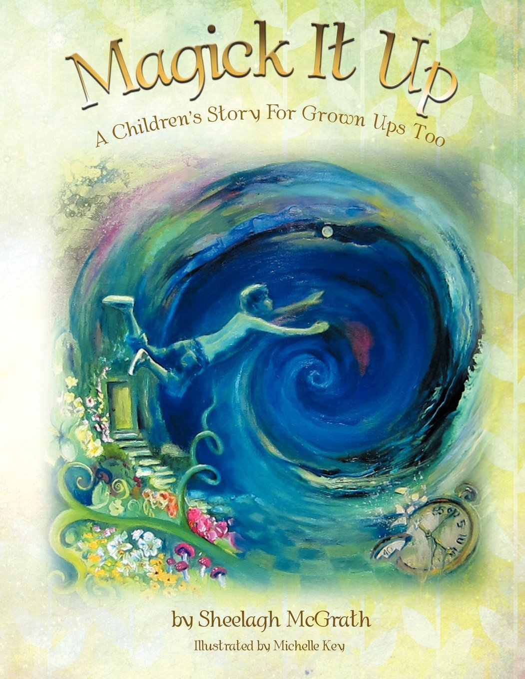 Magick It Up: A Childrens Story For Grown Ups Too  by  Sheelagh McGrath