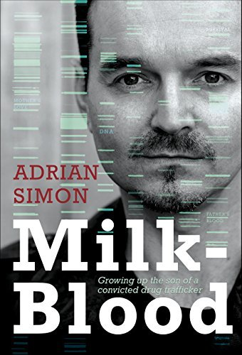 Milk-Blood: Growing up the son of a convicted drug trafficker Adrian Simon