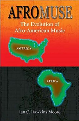 AfroMuse: The Evolution of Afro-American Music  by  Ian C. Dawkins Moore