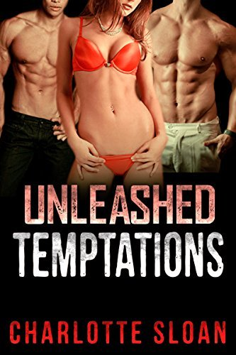 MENAGE: Unleashed Temptations (Threesome Alpha Male MMF)  by  Charlotte Sloan