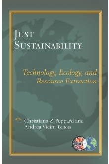 Just Sustainablility: Technology, Ecology, and Resource Extraction  by  Christiana Z. Peppard