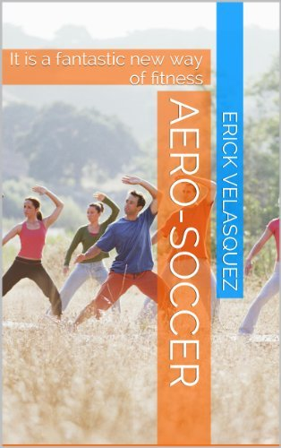 AERO-SOCCER: It is a fantastic new way of fitness  by  Erick Velasquez