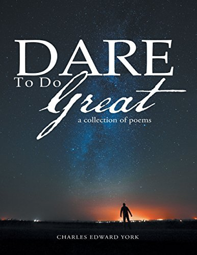 Dare to Do Great - A Collection of Poems Charles Edward York