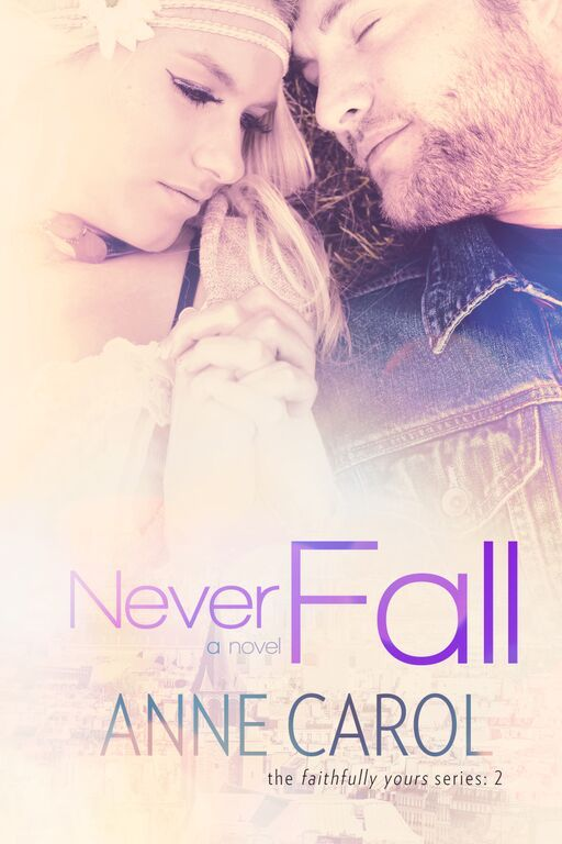 Never Fall (Faithfully Yours #2)  by  Anne Carol