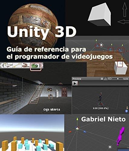 Unity 3D. Manual de referencia para la creación de videojuegos.  by  Gabriel Nieto