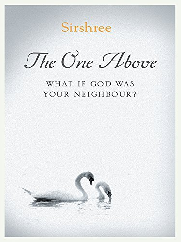 The One Above: What If God Was Your Neighbour?  by  Sirshree