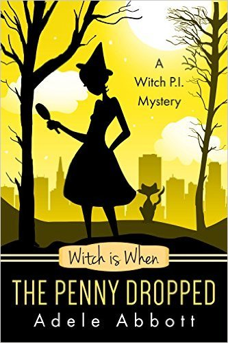 Witch is When The Penny Dropped (A Witch P.I. Mystery #6) Adele Abbott