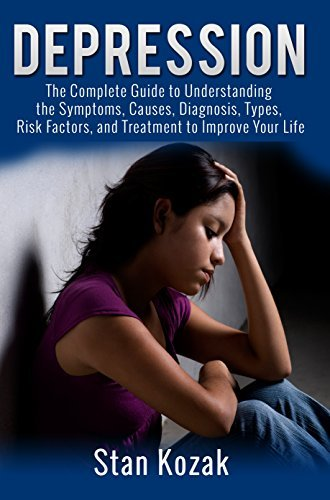 Depression: The Complete Guide to Understanding the Symptoms, Causes, Diagnosis, Types, Risk Factors, and Treatment to Improve Your Life  by  Stan Kozak