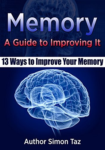 Memory: A Guide to Improving It - 13 Ways to Improve Your Memory Simon Taz