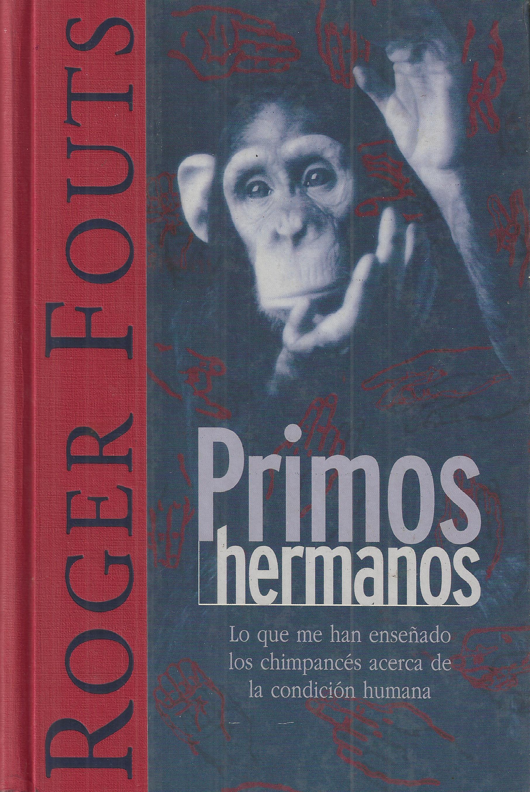 Primos hermanos: lo que me han enseñado los chimpancés acerca de la condición humana  by  Roger Fouts